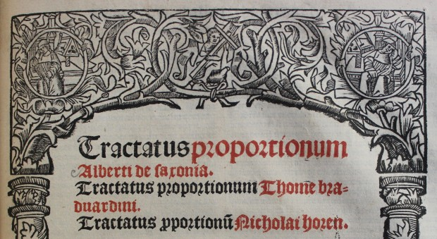 Tractatus proportionum. Three works by Albertus de Saxonia, Thomas Bradwardine and Nicole Oresme, published Paris, c1512.