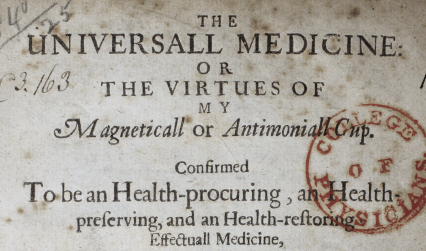 The universall medicine or the virtues of my magneticall or antimoniall cup, John Evans, published London, 1642